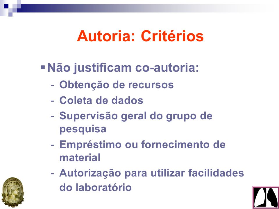  A ordem dos co-autores deve ser uma decisão conjunta de todos eles  Todos os autores devem estar preparados para explicar essa ordem Autoria: Ordem