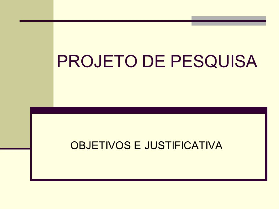 PROJETO DE PESQUISA OBJETIVOS E JUSTIFICATIVA