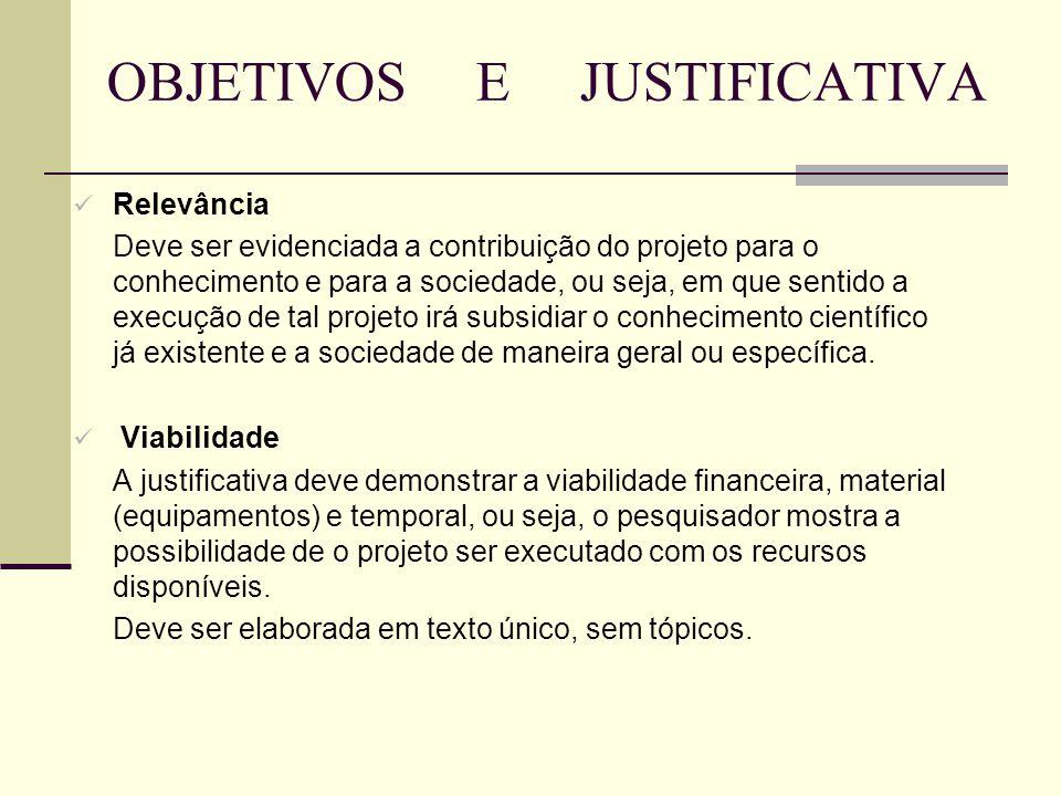 OBJETIVOS E JUSTIFICATIVA Relevância Deve ser evidenciada a contribuição do projeto para o conhecimento e para a sociedade, ou seja, em que sentido a