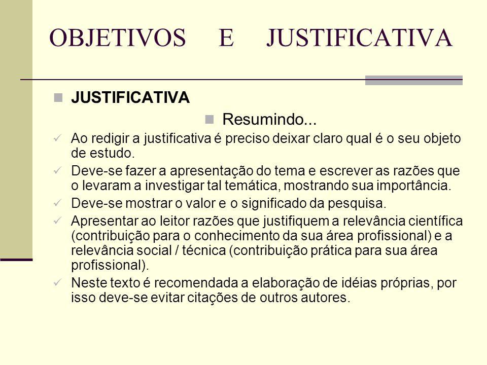 OBJETIVOS E JUSTIFICATIVA JUSTIFICATIVA Resumindo... Ao redigir a justificativa é preciso deixar claro qual é o seu objeto de estudo. Deve-se fazer a