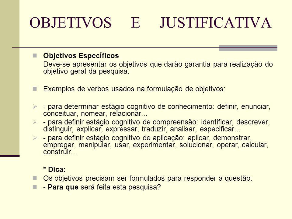 OBJETIVOS E JUSTIFICATIVA Objetivos Específicos Deve-se apresentar os objetivos que darão garantia para realização do objetivo geral da pesquisa. Exem