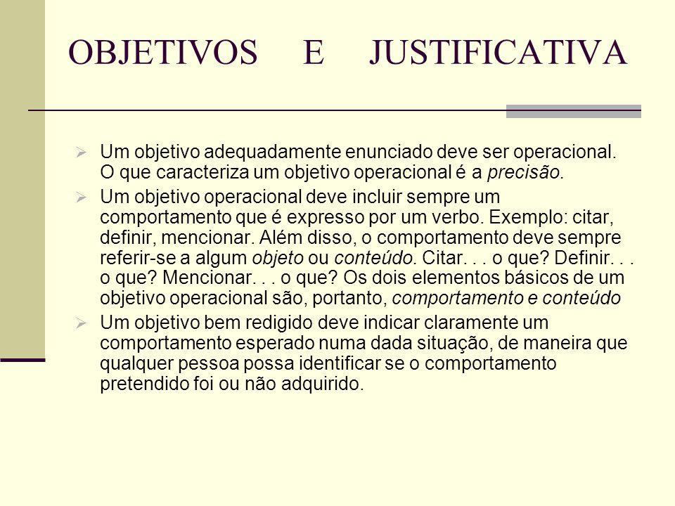 OBJETIVOS E JUSTIFICATIVA  Um objetivo adequadamente enunciado deve ser operacional. O que caracteriza um objetivo operacional é a precisão.  Um obj