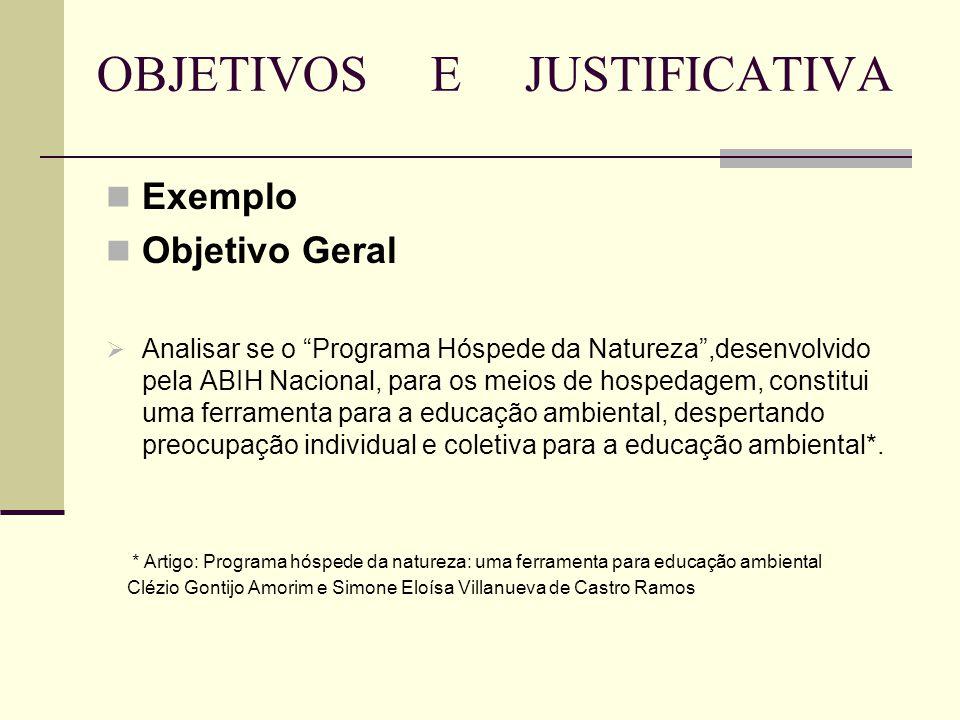 """OBJETIVOS E JUSTIFICATIVA Exemplo Objetivo Geral  Analisar se o """"Programa Hóspede da Natureza"""",desenvolvido pela ABIH Nacional, para os meios de hosp"""