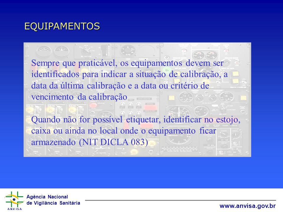 Agência Nacional de Vigilância Sanitária www.anvisa.gov.br EQUIPAMENTOS Sempre que praticável, os equipamentos devem ser identificados para indicar a