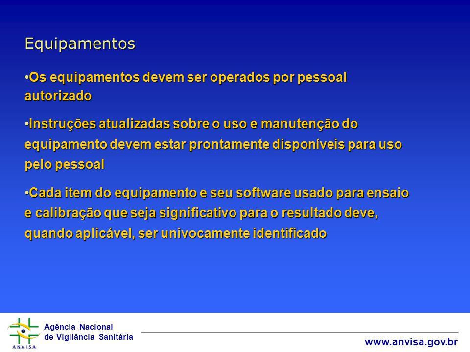 Agência Nacional de Vigilância Sanitária www.anvisa.gov.br Equipamentos Os equipamentos devem ser operados por pessoal autorizadoOs equipamentos devem