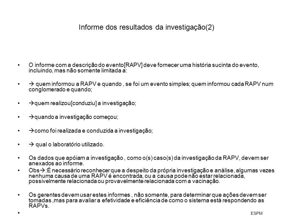 Informe dos resultados da investigação(2) O informe com a descrição do evento[RAPV] deve fornecer uma história sucinta do evento, incluindo, mas não s