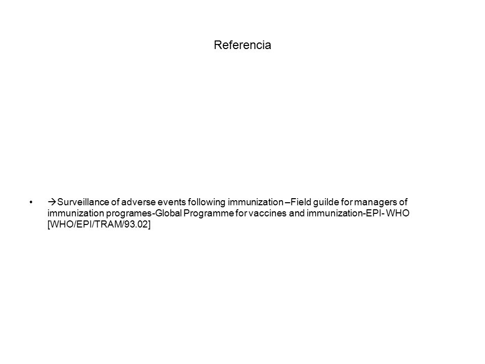Referencia  Surveillance of adverse events following immunization –Field guilde for managers of immunization programes-Global Programme for vaccines