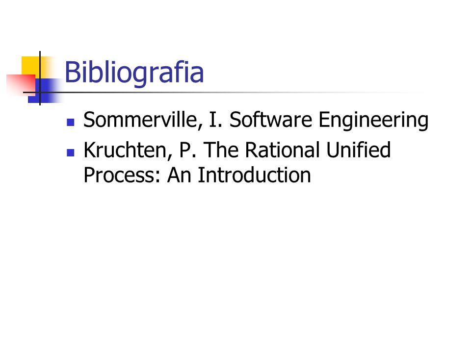 Bibliografia Sommerville, I. Software Engineering Kruchten, P. The Rational Unified Process: An Introduction