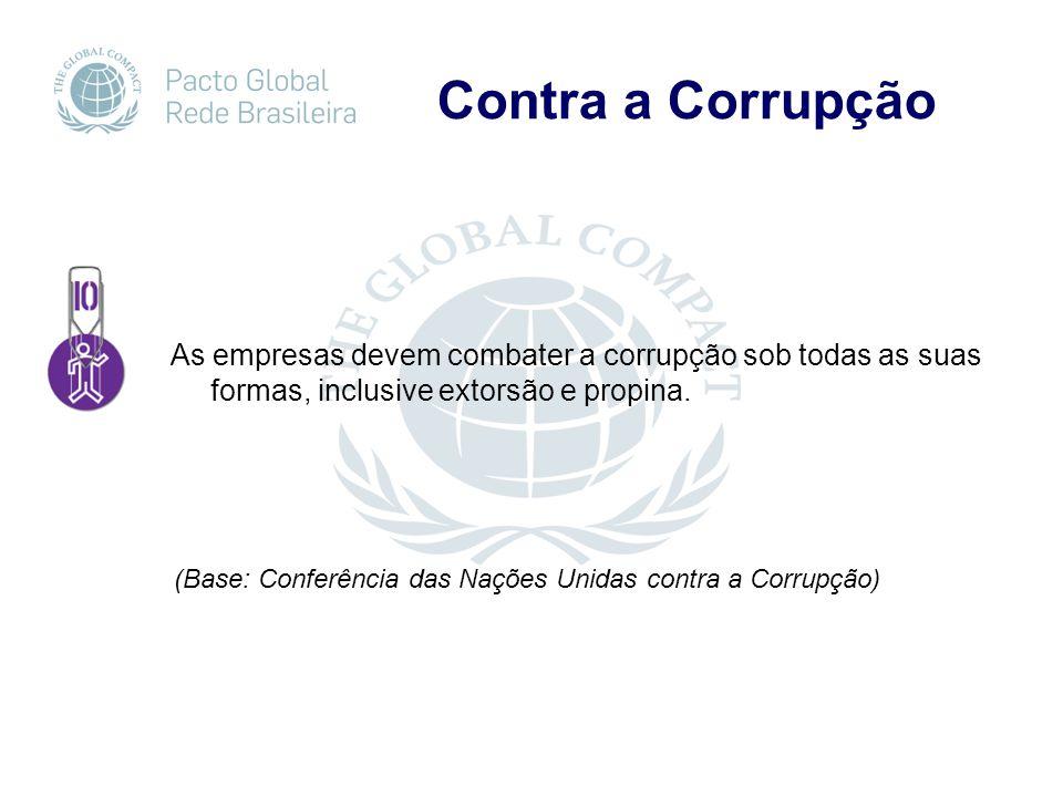 Contra a Corrupção As empresas devem combater a corrupção sob todas as suas formas, inclusive extorsão e propina.