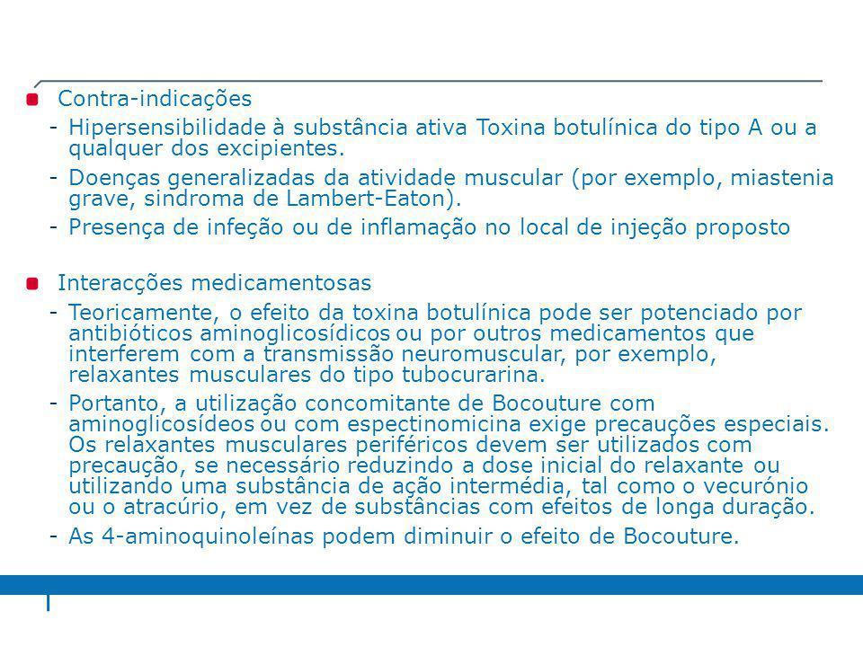 Contra-indicações -Hipersensibilidade à substância ativa Toxina botulínica do tipo A ou a qualquer dos excipientes. -Doenças generalizadas da atividad