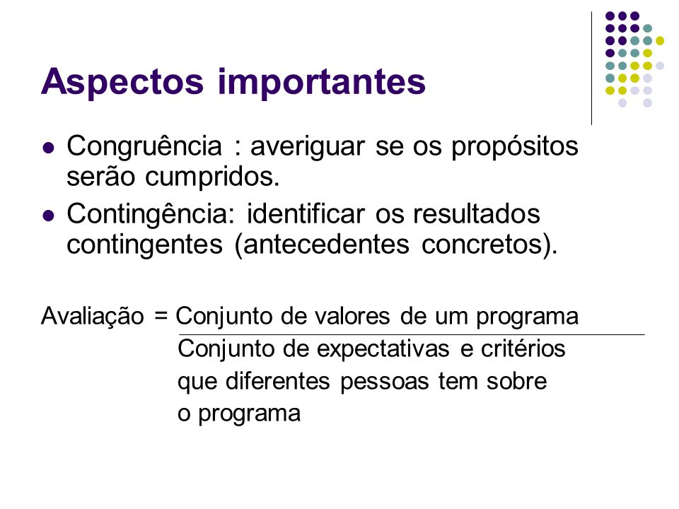 Aspectos importantes Congruência : averiguar se os propósitos serão cumpridos. Contingência: identificar os resultados contingentes (antecedentes conc
