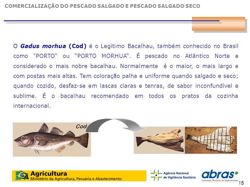 16 O Gadus morhua (Cod) é o Legítimo Bacalhau, também conhecido no Brasil como PORTO ou PORTO MORHUA .