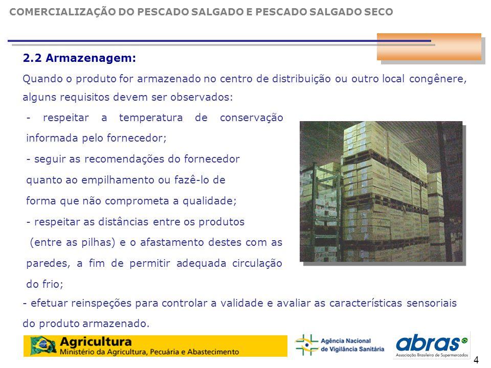 6 2.3 Recebimento: O recebimento do pescado salgado e pescado salgado seco é etapa crítica para a garantia de um produto seguro ao consumidor.