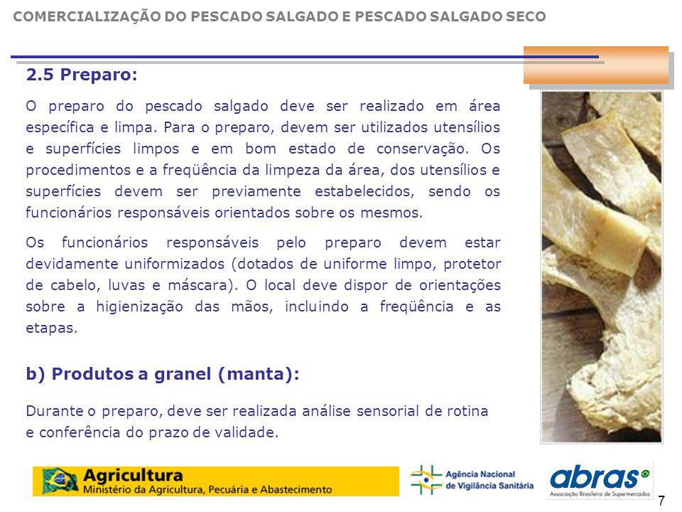 8 2.5 Preparo: O preparo do pescado salgado deve ser realizado em área específica e limpa.