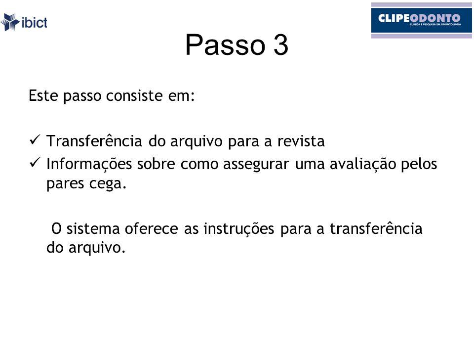 Passo 3 Este passo consiste em: Transferência do arquivo para a revista Informações sobre como assegurar uma avaliação pelos pares cega.