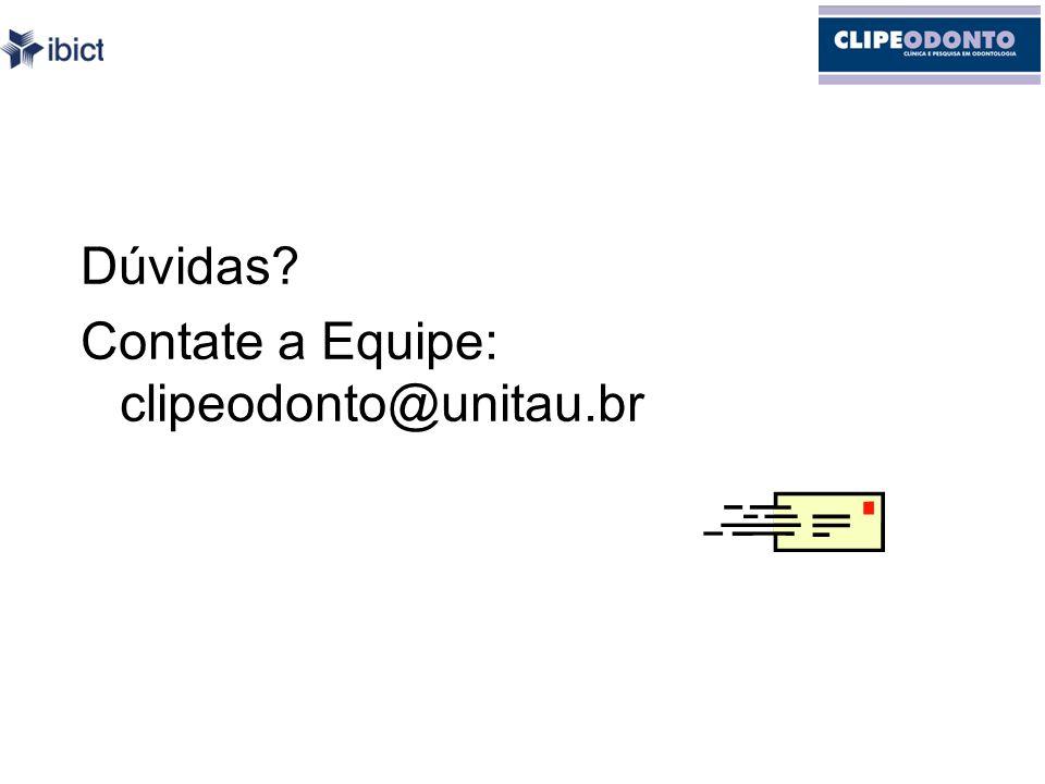 Dúvidas Contate a Equipe: clipeodonto@unitau.br