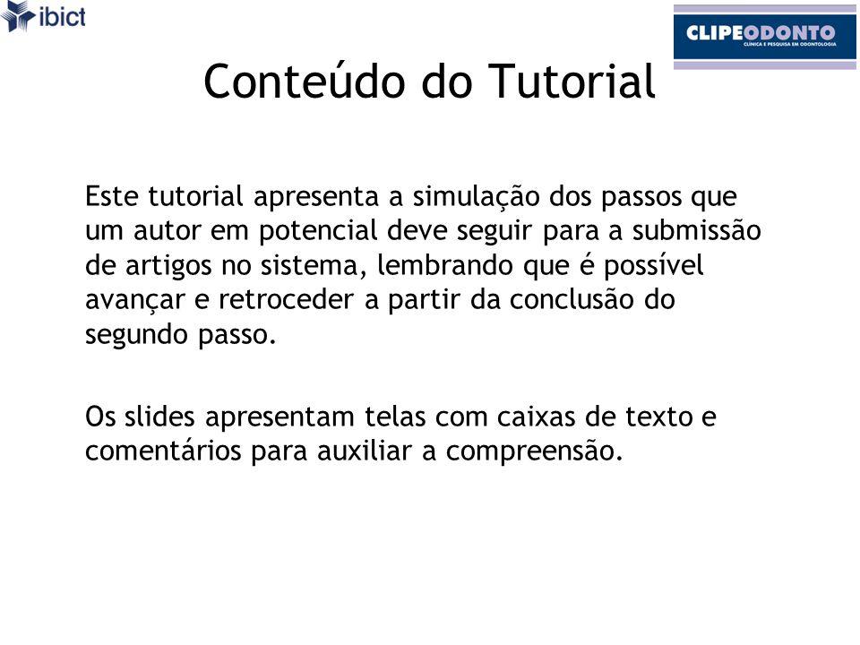 Conteúdo do Tutorial Este tutorial apresenta a simulação dos passos que um autor em potencial deve seguir para a submissão de artigos no sistema, lembrando que é possível avançar e retroceder a partir da conclusão do segundo passo.
