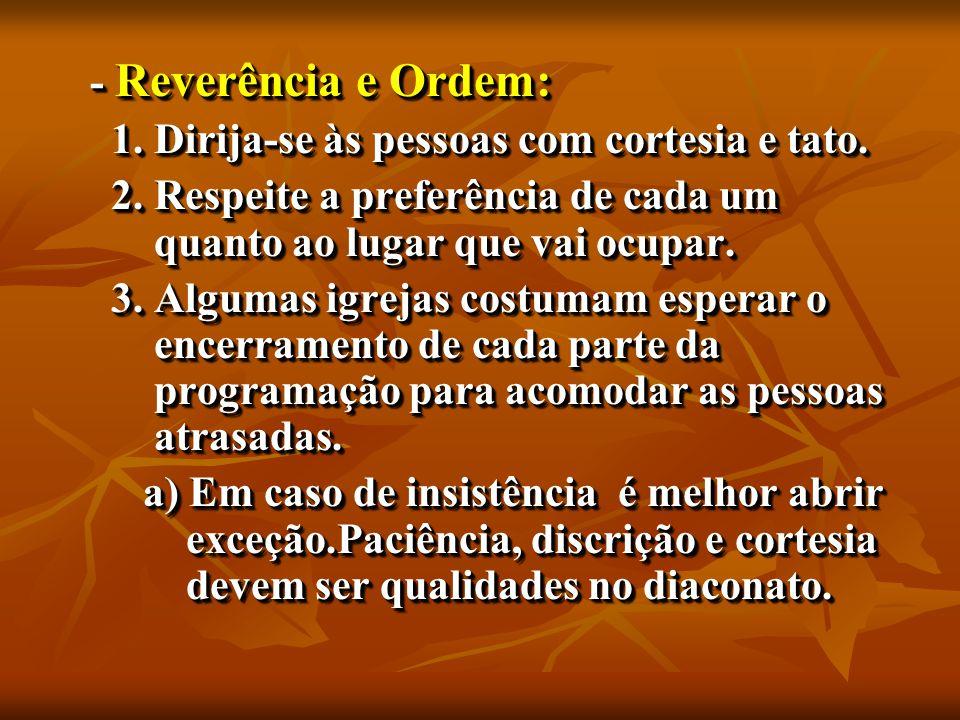 - Reverência e Ordem: - Reverência e Ordem: 1. Dirija-se às pessoas com cortesia e tato.