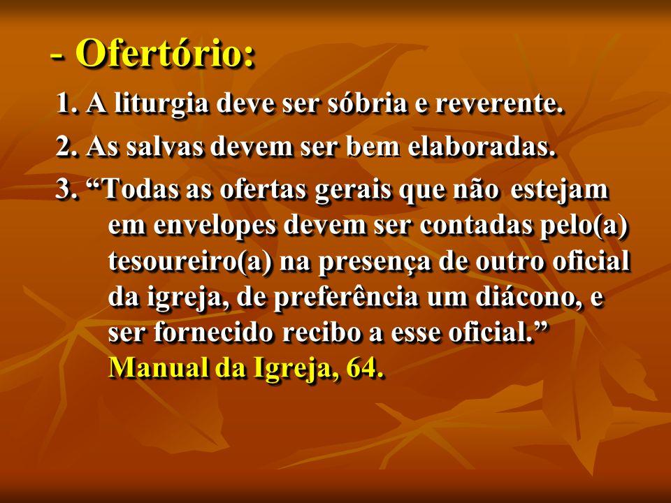 - Ofertório: - Ofertório: 1. A liturgia deve ser sóbria e reverente.