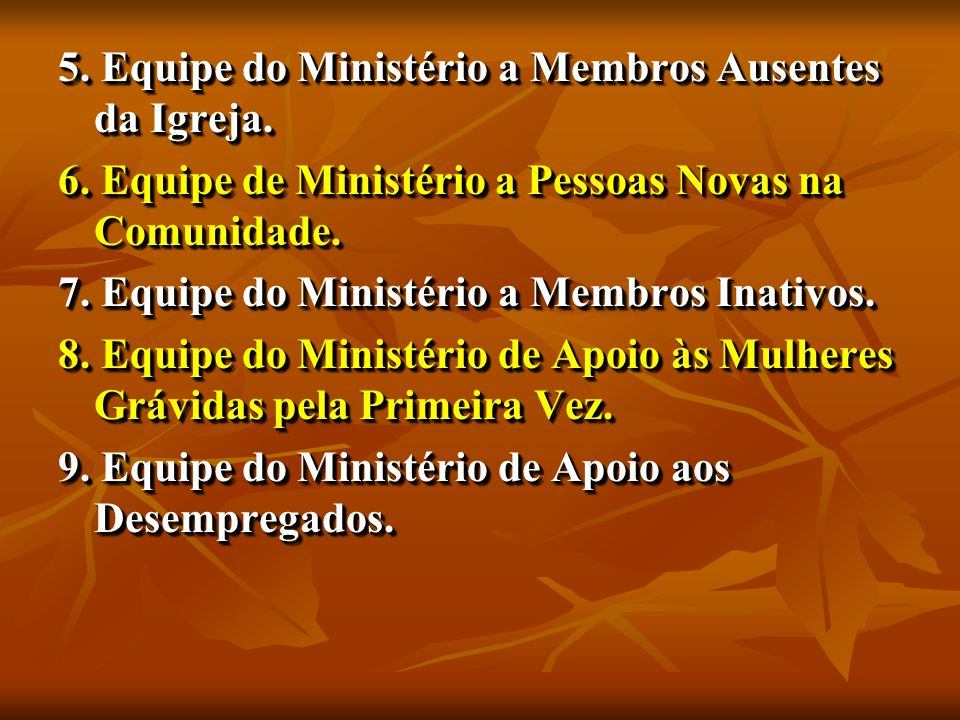 5. Equipe do Ministério a Membros Ausentes da Igreja.