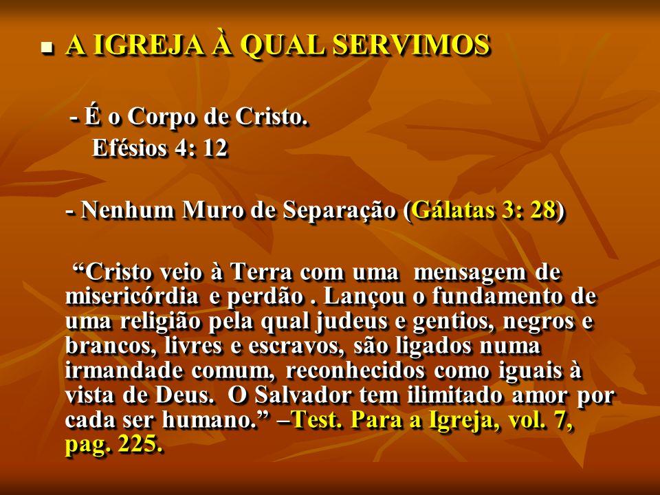 A IGREJA À QUAL SERVIMOS A IGREJA À QUAL SERVIMOS - É o Corpo de Cristo.