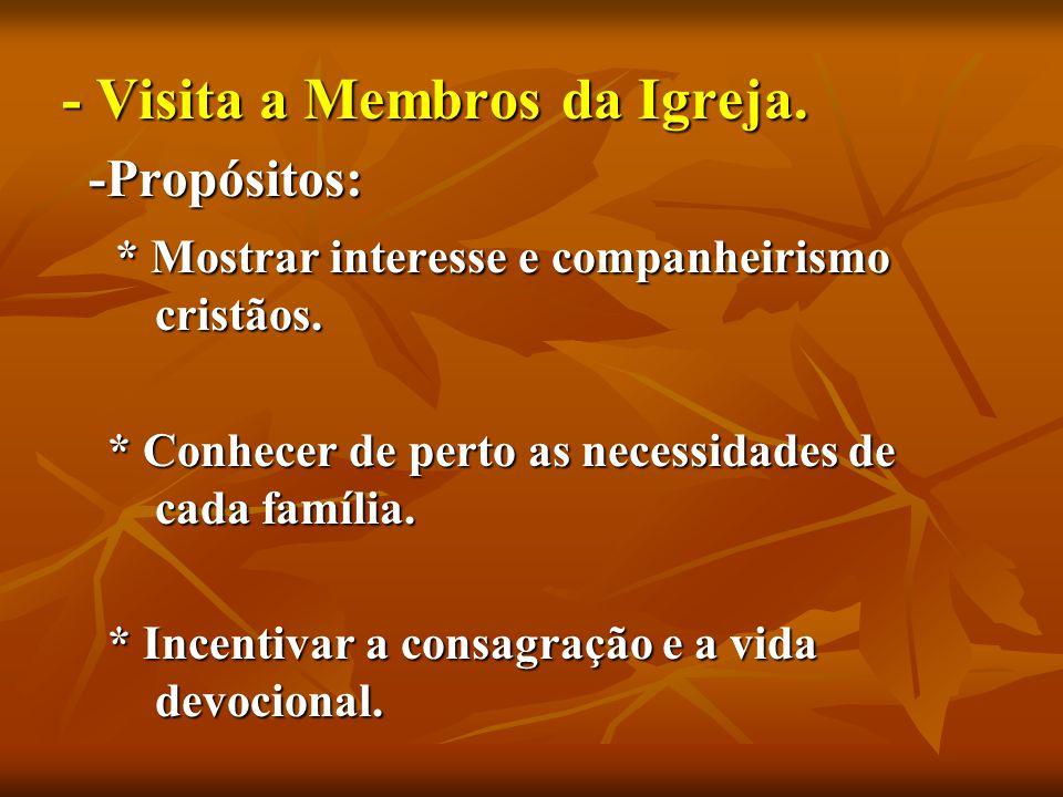- Visita a Membros da Igreja. - Visita a Membros da Igreja.