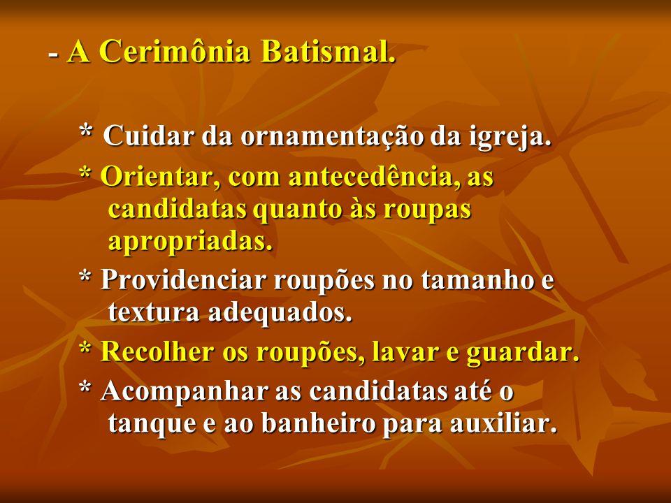 - A Cerimônia Batismal. - A Cerimônia Batismal. * Cuidar da ornamentação da igreja.
