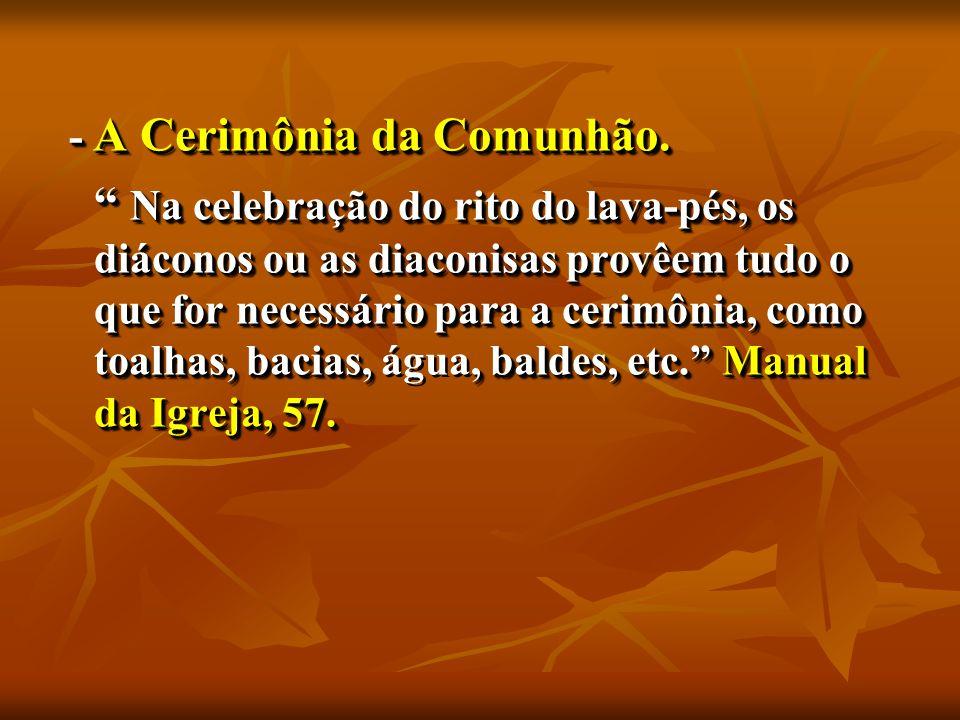 - A Cerimônia da Comunhão. - A Cerimônia da Comunhão.