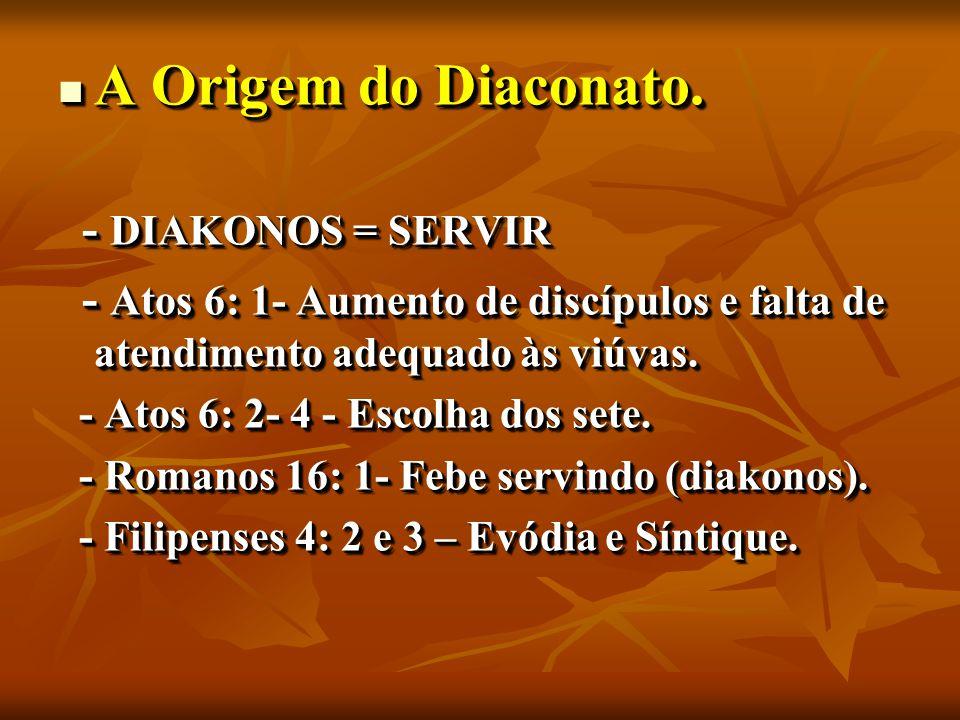 A Origem do Diaconato. A Origem do Diaconato.