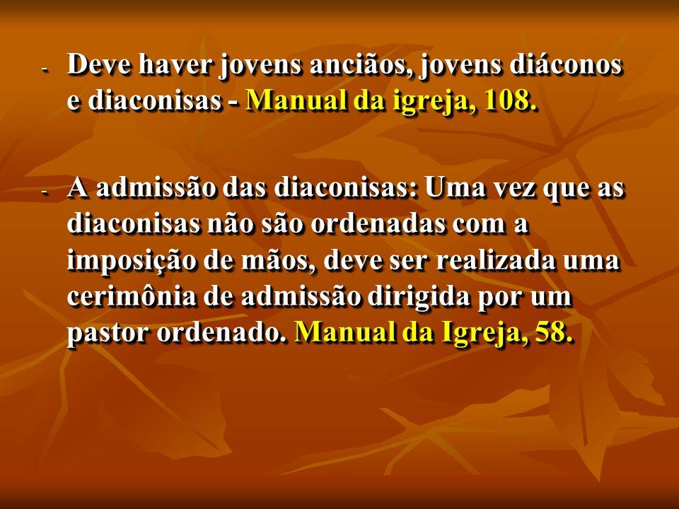 - Deve haver jovens anciãos, jovens diáconos e diaconisas - Manual da igreja, 108.