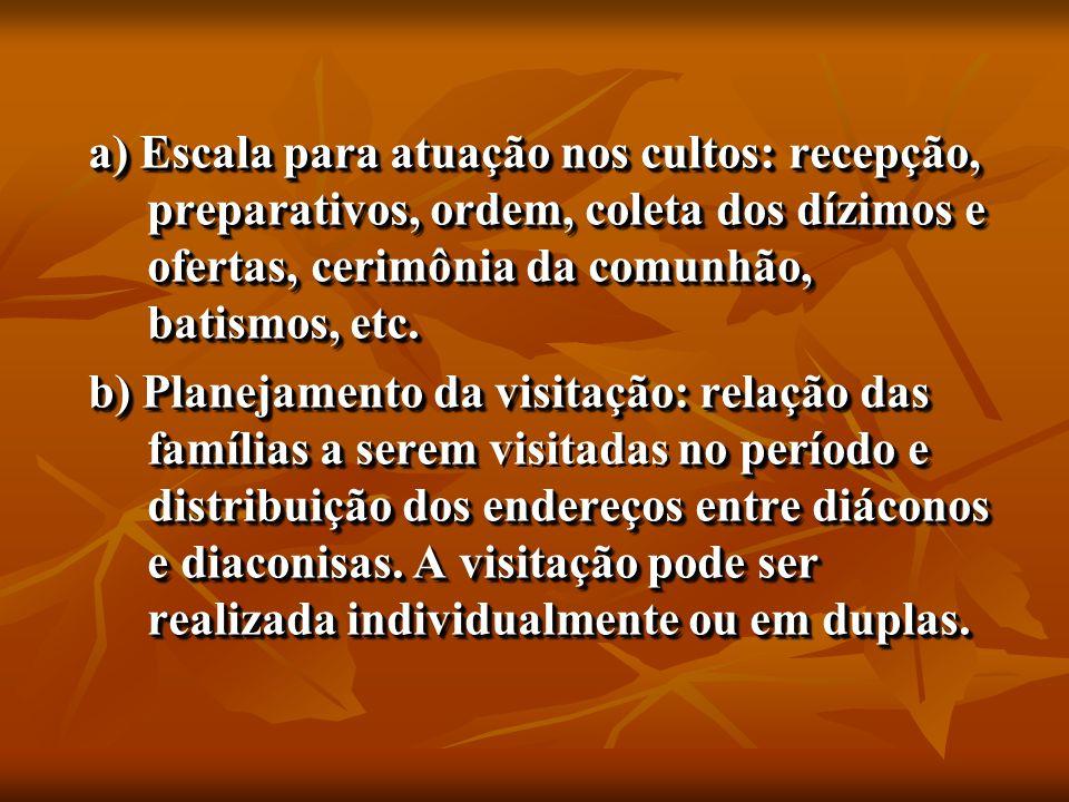 a) Escala para atuação nos cultos: recepção, preparativos, ordem, coleta dos dízimos e ofertas, cerimônia da comunhão, batismos, etc.