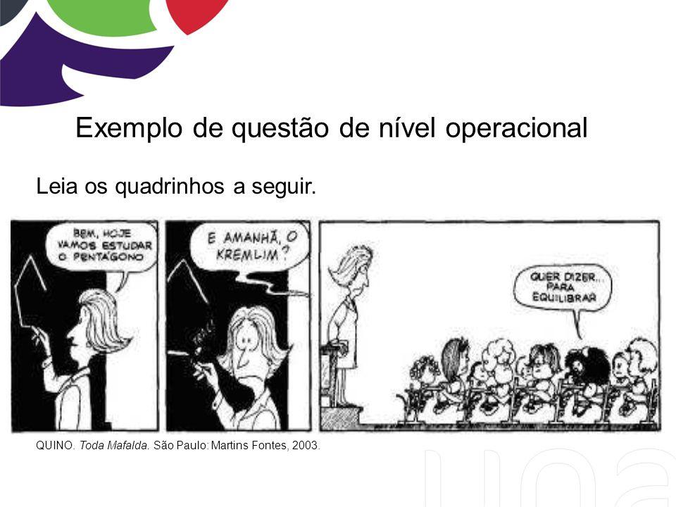 Exemplo de questão de nível operacional QUINO. Toda Mafalda. São Paulo: Martins Fontes, 2003. Leia os quadrinhos a seguir.