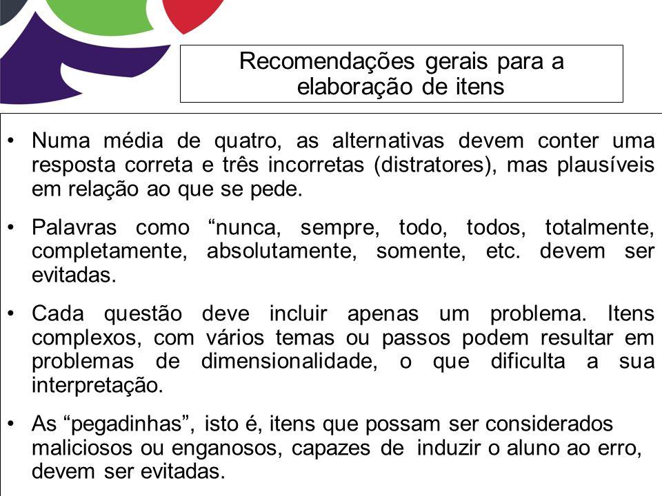 Recomendações gerais para a elaboração de itens Numa média de quatro, as alternativas devem conter uma resposta correta e três incorretas (distratores