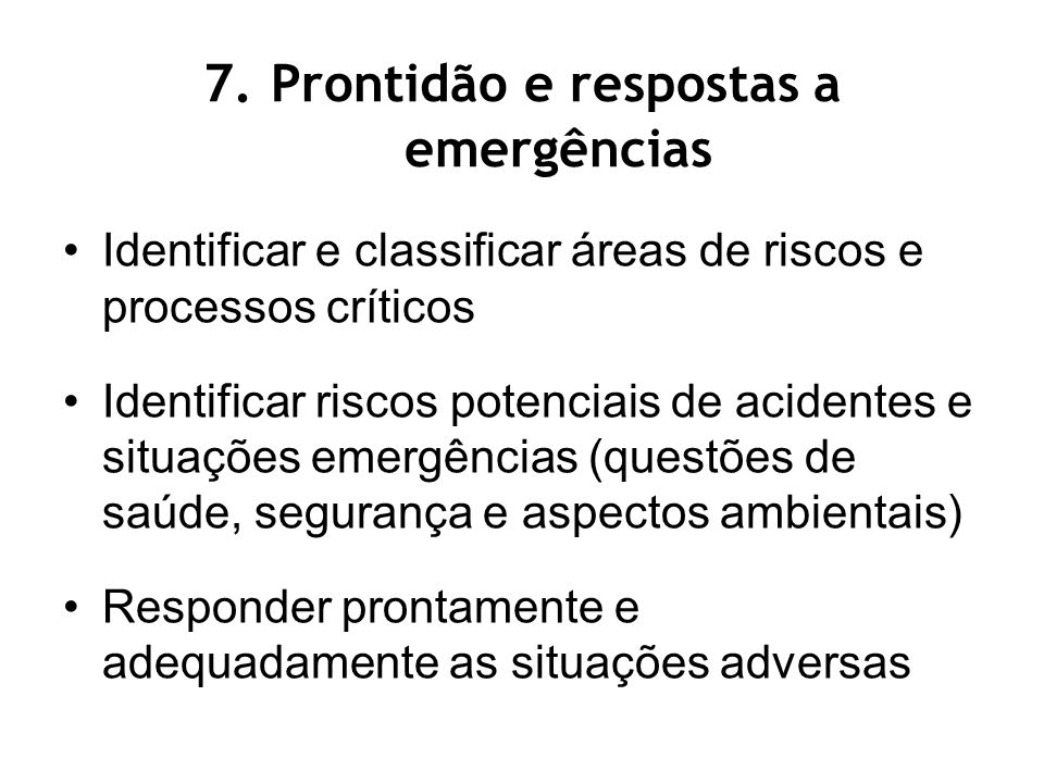 7. Prontidão e respostas a emergências Identificar e classificar áreas de riscos e processos críticos Identificar riscos potenciais de acidentes e sit