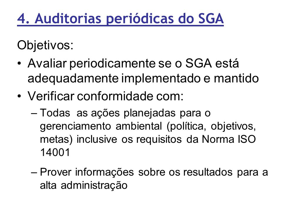 4. Auditorias periódicas do SGA Objetivos: Avaliar periodicamente se o SGA está adequadamente implementado e mantido Verificar conformidade com: –Toda