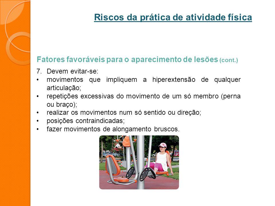 Fatores favoráveis para o aparecimento de lesões (cont.) 7.Devem evitar-se: movimentos que impliquem a hiperextensão de qualquer articulação; repetiçõ