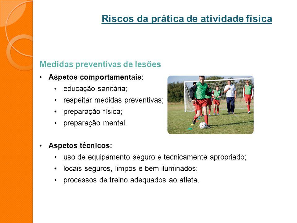 Medidas preventivas de lesões Aspetos comportamentais: educação sanitária; respeitar medidas preventivas; preparação física; preparação mental. Aspeto