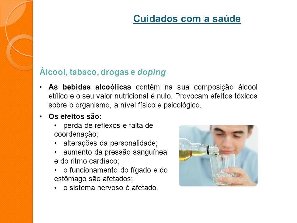 Álcool, tabaco, drogas e doping As bebidas alcoólicas contêm na sua composição álcool etílico e o seu valor nutricional é nulo. Provocam efeitos tóxic
