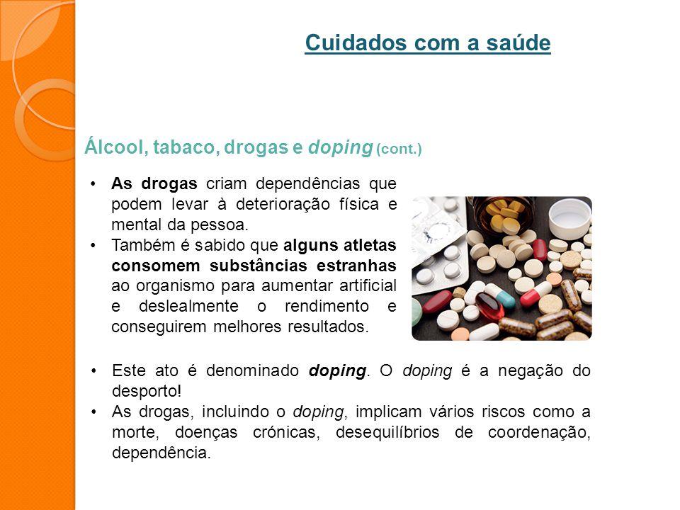 Álcool, tabaco, drogas e doping (cont.) As drogas criam dependências que podem levar à deterioração física e mental da pessoa. Também é sabido que alg