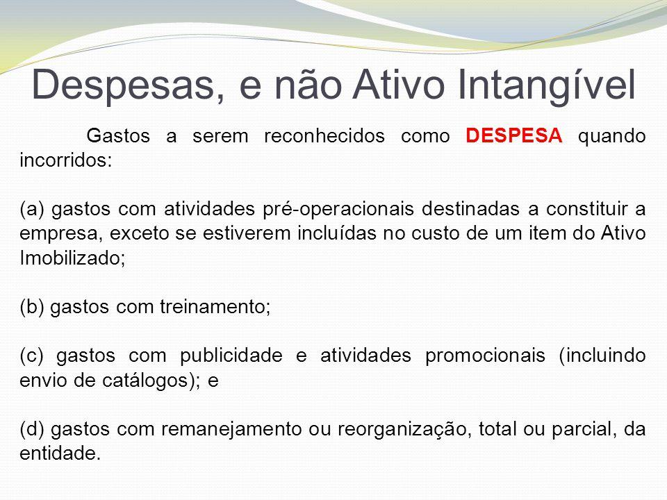 Despesas, e não Ativo Intangível Gastos a serem reconhecidos como DESPESA quando incorridos: (a) gastos com atividades pré-operacionais destinadas a c