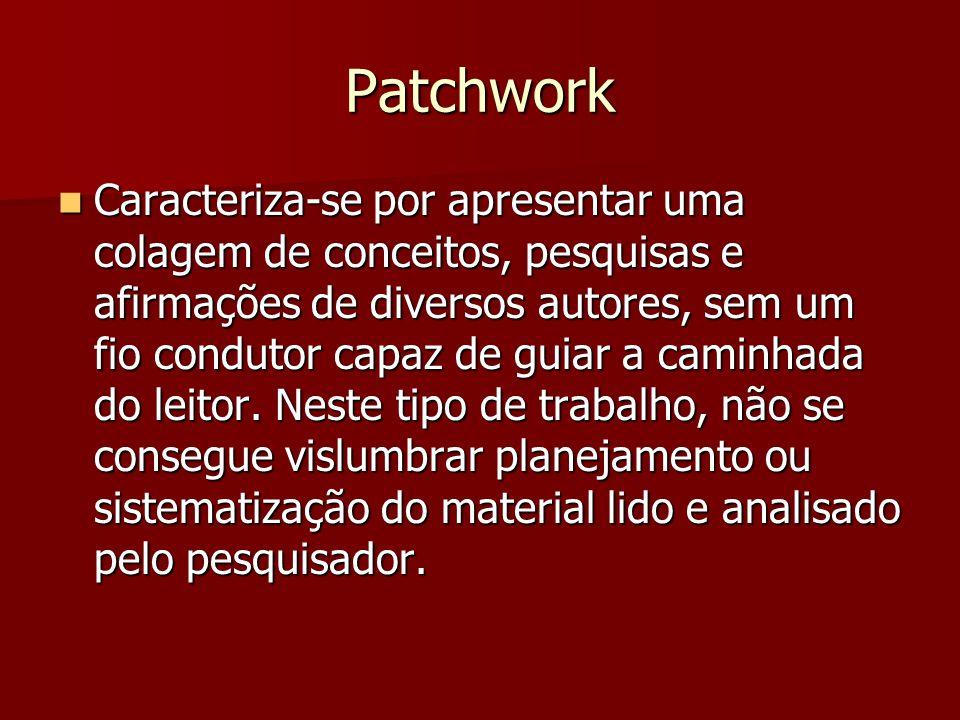 Patchwork Caracteriza-se por apresentar uma colagem de conceitos, pesquisas e afirmações de diversos autores, sem um fio condutor capaz de guiar a caminhada do leitor.