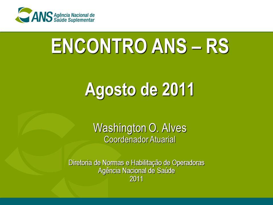 ENCONTRO ANS – RS Agosto de 2011 Washington O. Alves Coordenador Atuarial Diretoria de Normas e Habilitação de Operadoras Agência Nacional de Saúde 20