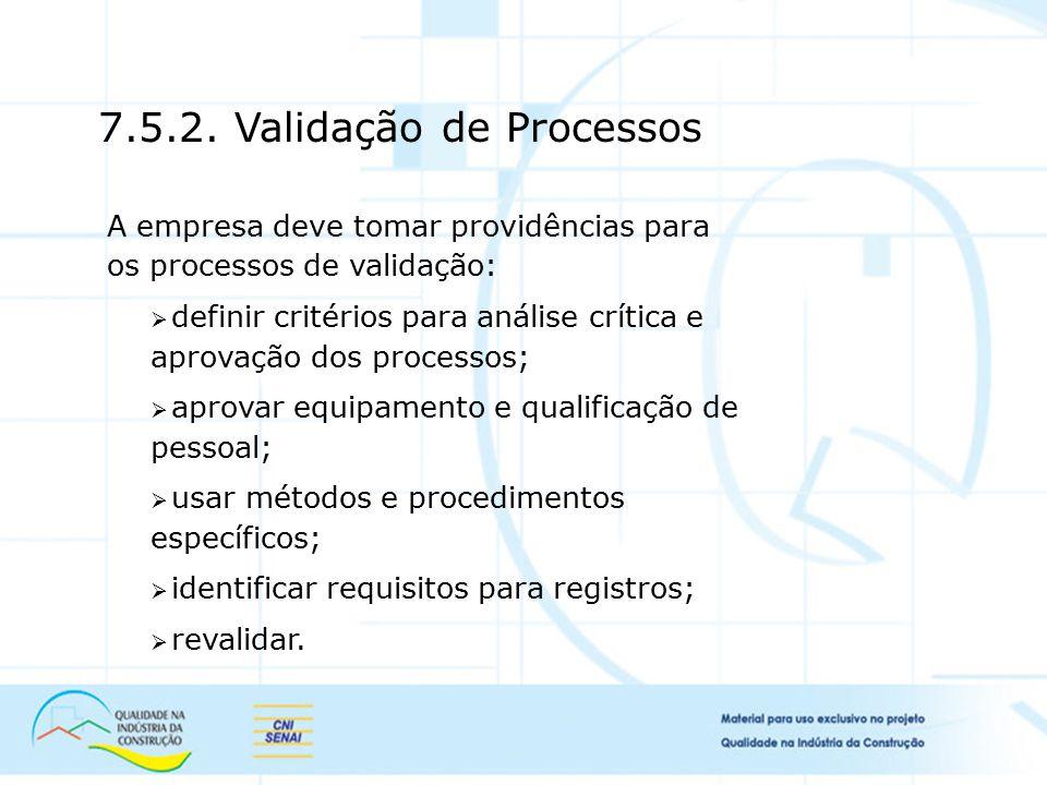 A empresa deve tomar providências para os processos de validação:  definir critérios para análise crítica e aprovação dos processos;  aprovar equipa