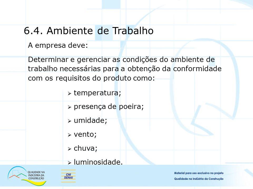 6.4. Ambiente de Trabalho A empresa deve: Determinar e gerenciar as condições do ambiente de trabalho necessárias para a obtenção da conformidade com