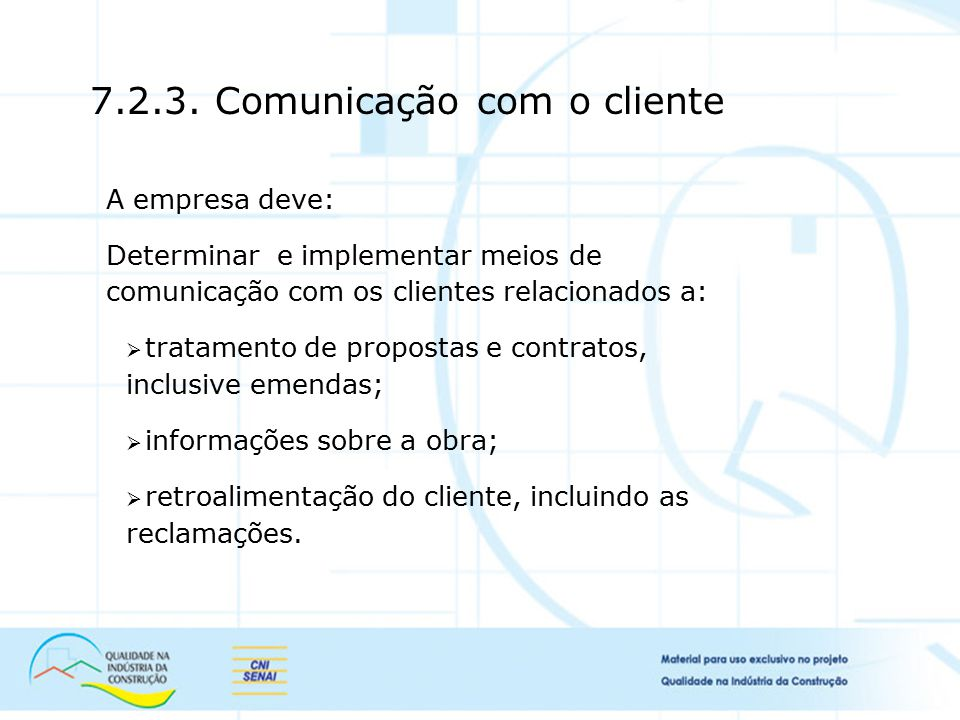 7.2.3. Comunicação com o cliente A empresa deve: Determinar e implementar meios de comunicação com os clientes relacionados a:  tratamento de propost