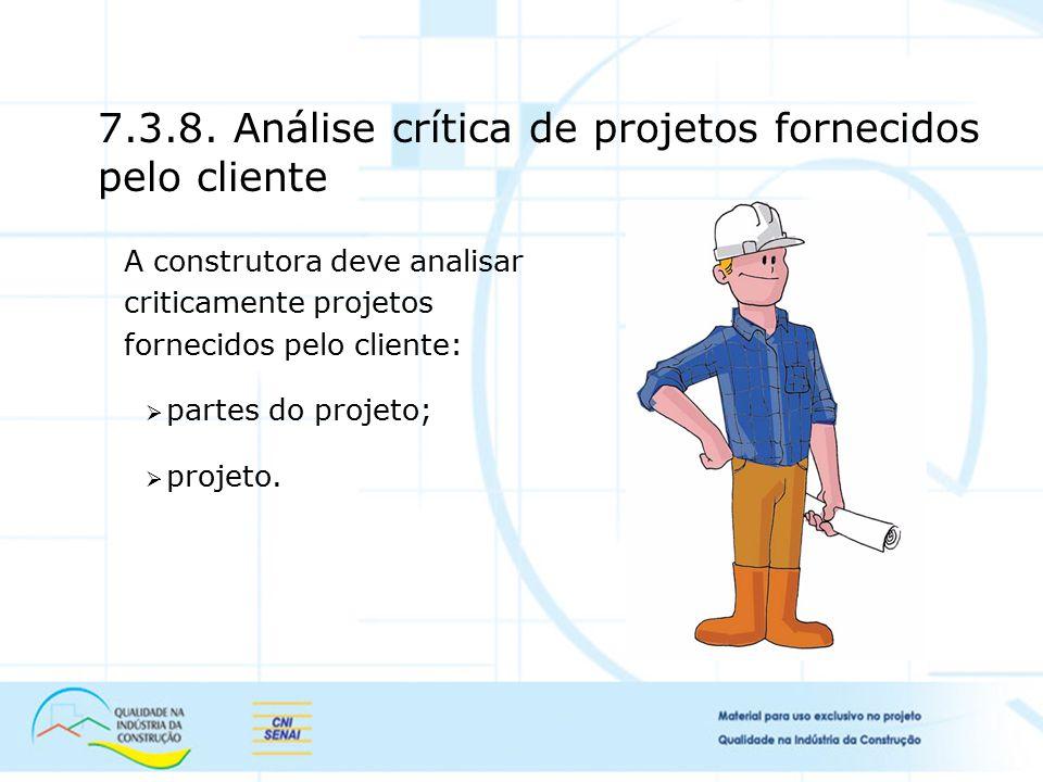 7.3.8. Análise crítica de projetos fornecidos pelo cliente A construtora deve analisar criticamente projetos fornecidos pelo cliente:  partes do proj