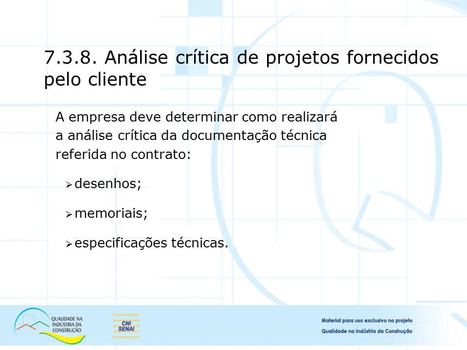 7.3.8. Análise crítica de projetos fornecidos pelo cliente A empresa deve determinar como realizará a análise crítica da documentação técnica referida