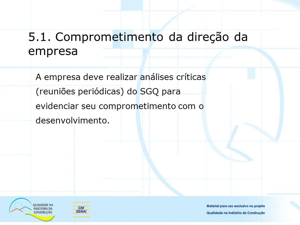5.1. Comprometimento da direção da empresa A empresa deve realizar análises críticas (reuniões periódicas) do SGQ para evidenciar seu comprometimento
