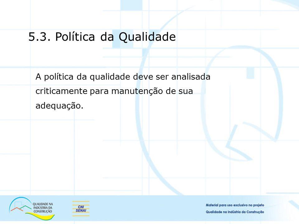 5.3. Política da Qualidade A política da qualidade deve ser analisada criticamente para manutenção de sua adequação.