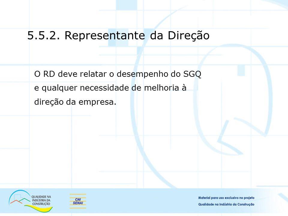 5.5.2. Representante da Direção O RD deve relatar o desempenho do SGQ e qualquer necessidade de melhoria à direção da empresa.